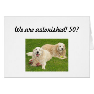 WE ARE ASTONISHED - 5O? GREETING CARD