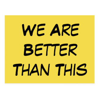"""""""We Are Better Than This"""" Political Message Postcard"""