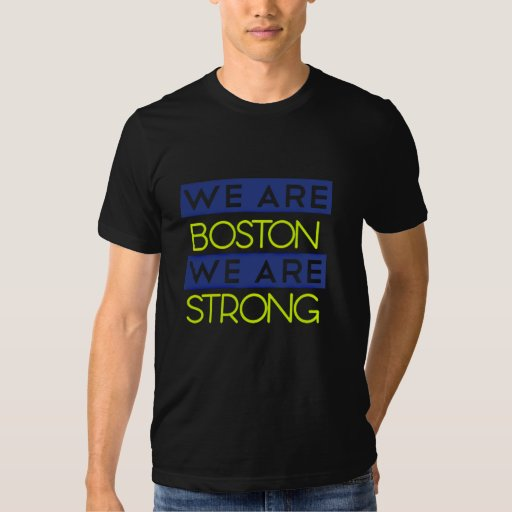 WE ARE BOSTON WE ARE STRONG T SHIRT