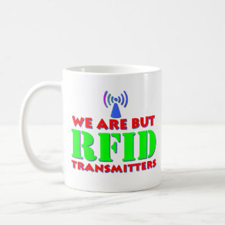 We Are But RFID Transmitters Coffee Mugs