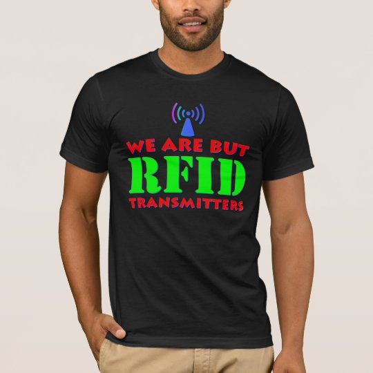 We Are But RFID Transmitters T-Shirt