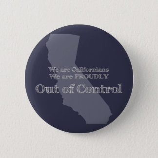 We are Californians We are proudly out of control Pinback Button