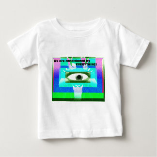 We are conditioned by Everything! Baby T-Shirt