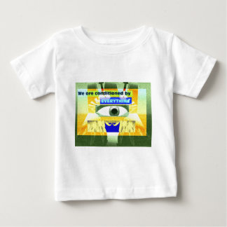 We are conditioned by everything baby T-Shirt