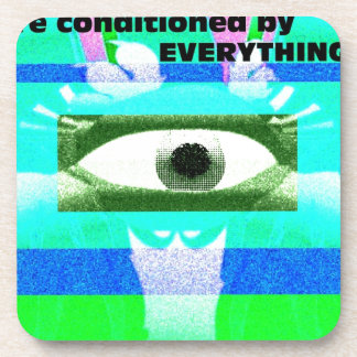 We are conditioned by Everything! Coasters