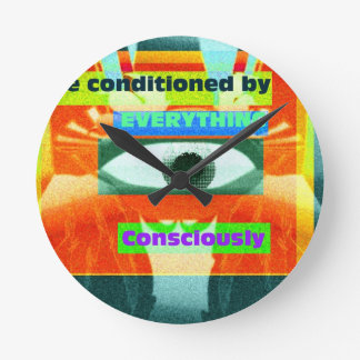 We are conditioned by everything consciously 2 round clocks