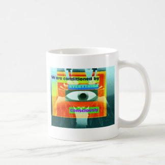 We are conditioned by everything, consciously 2 coffee mug