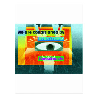 We are conditioned by everything, consciously 2 postcard