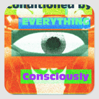 We are conditioned by everything, consciously 2 square sticker