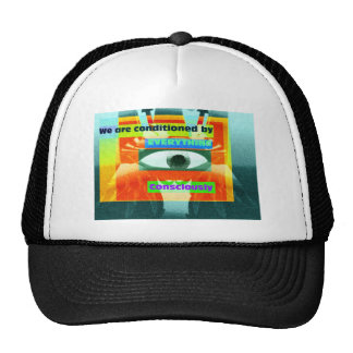 We are conditioned by everything, consciously 2 trucker hat