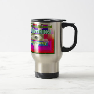 We are conditioned by Everything consicously 15 Oz Stainless Steel Travel Mug