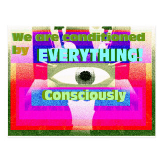 We are conditioned by Everything consicously Postcard