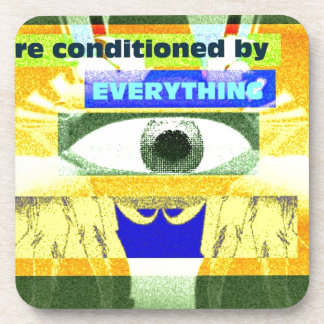 We are conditioned by everything coasters