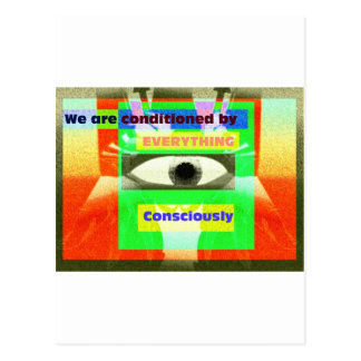We are conditoned by everything, Consciously! Postcard