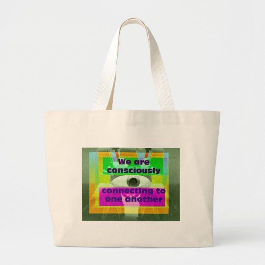 We are consciously connecting to one another large tote bag