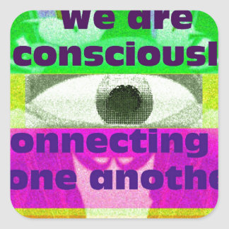 We are consciously connecting to one another square sticker