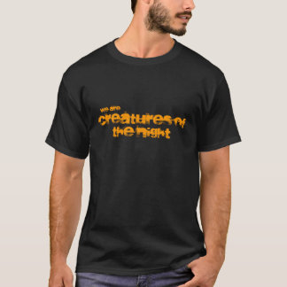 we are creatures of the night t-shirt