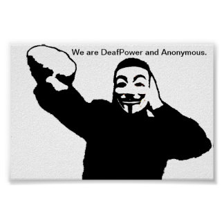 We are DeafPower and Anonymous. Poster