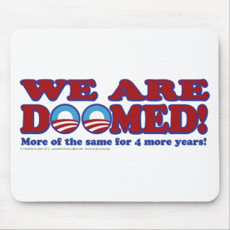We Are Doomed - 4 More Years of The Same Mouse Pad