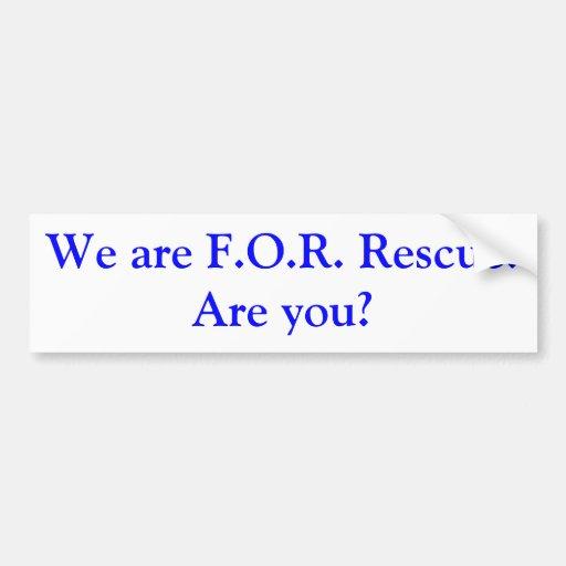 We are F.O.R. Rescue! Are you? Bumper Sticker