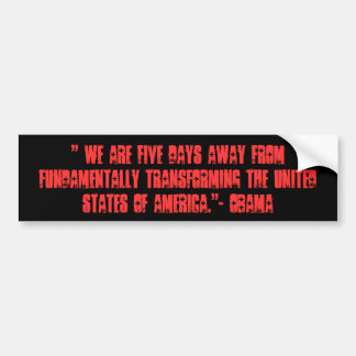 """"""" We are five days away from fundamentally tran... Bumper Sticker"""