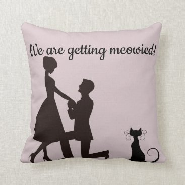 Wedding Themed We are getting meowied / married engagement pillow