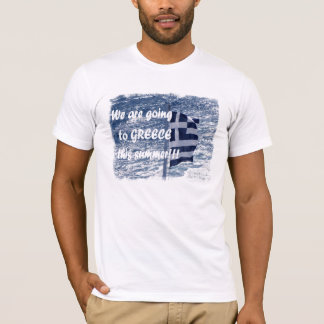 We are going to Greece this summer!!! T-Shirt