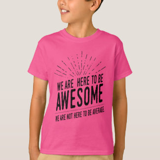 We Are Here To Be Awesome Kids Tagless T-Shirt