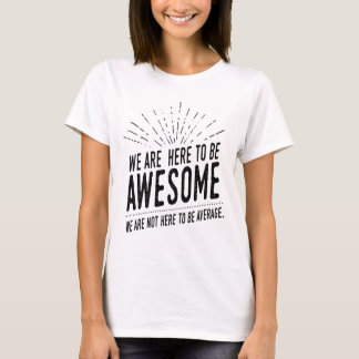 We Are Here To Be Awesome Women's T-Shirt