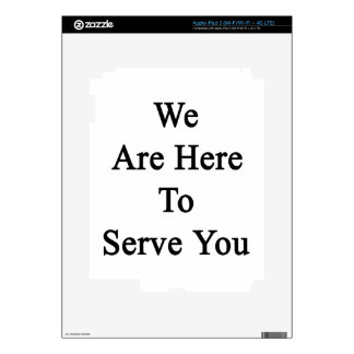 We Are Here To Serve You iPad 3 Skin