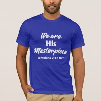 We Are His Masterpiece T-Shirt