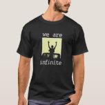 """""""we are infinite"""" - T-Shirt"""