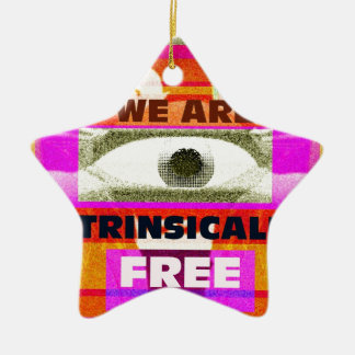 We are intrinsically Free Ceramic Ornament