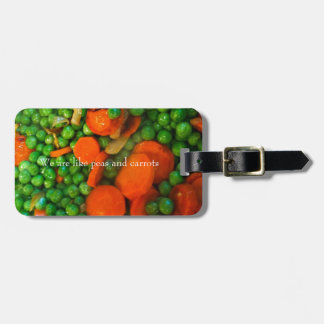 We Are Like Peas and Carrots Luggage Tag