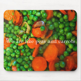 We Are Like Peas and Carrots Mouse Pad