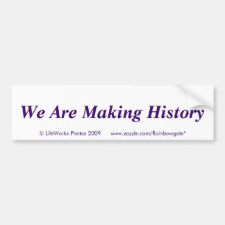 We Are Making History Bumper Sticker