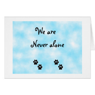 We are never alone-greeting card