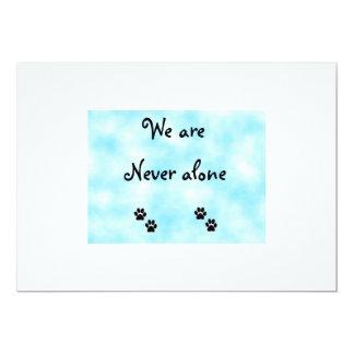 """We are never alone-invitations 5"""" x 7"""" invitation card"""