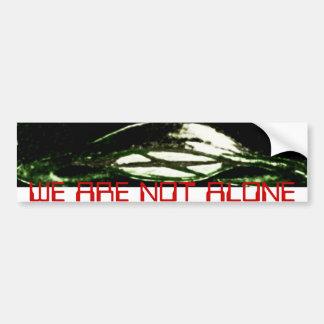 WE ARE NOT ALONE BUMPER STICKER