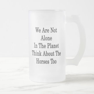 We Are Not Alone In The Planet Think About The Hor Coffee Mugs