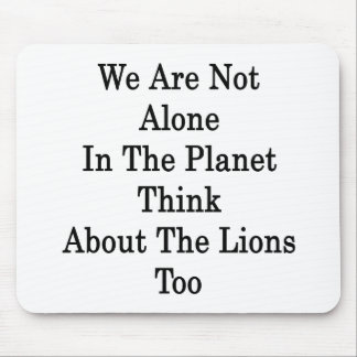 We Are Not Alone In The Planet Think About The Lio Mouse Pad