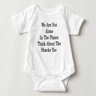 We Are Not Alone In The Planet Think About The Sha T-shirt