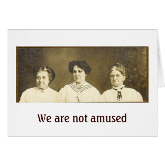 We Are Not Amused Card