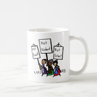 We are not racist, violent, or silent! coffee mug