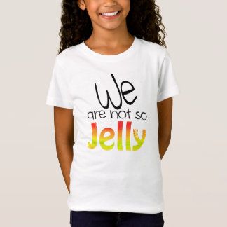 WE ARE NOT SO JELLY T-Shirt