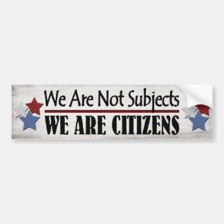 We Are Not Subjects We Are Citizens Car Bumper Sticker