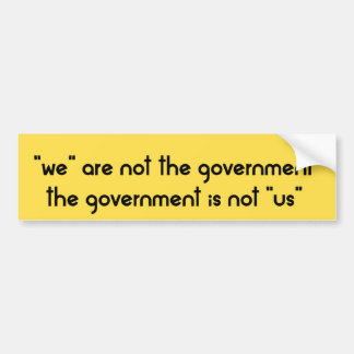 """""""we"""" are not the government bumper sticker"""