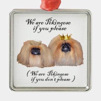 We are Pekingese Metal Ornament