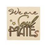 We are Soulmates Wood Print
