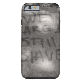 We are still slaves tough iPhone 6 case
